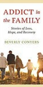 Addict In The Family: Stories of Loss, Hope, and Recovery by Beverly Conyers