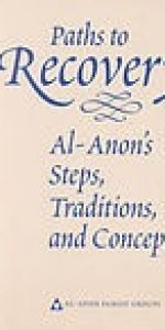 Paths to Recovery:  Al- Anon's Steps, Traditions, and Concepts by Al-Anon Family Group Head Inc