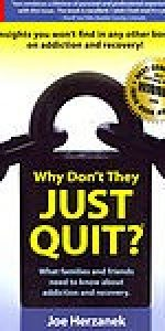 Why Don't They Just Quit? What Families and Friends Need to Know about Addiction and Recovery by Joe Herzanek